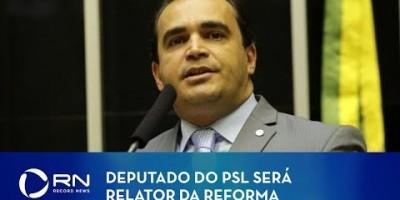 ASSISTA - Deputado do PSL será relator da reforma na Câmara