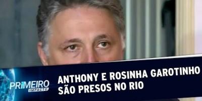 Ex-governadores Anthony Garotinho e Rosinha Garotinho são presos no Rio |Primeiro...