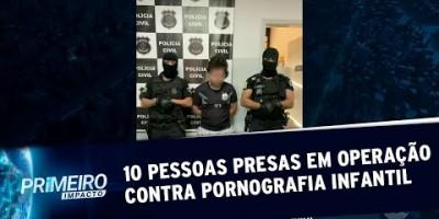 Dez homens são presos em operação contra pornografia infantil (15/08/19)