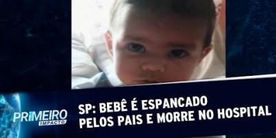 Bebê de 1 ano e 3 meses é espancado pelos pais e morre em SP | Primeiro Impacto...