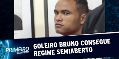 Goleiro Bruno cumprirá restante da pena em regime semiaberto | Primeiro Impacto...