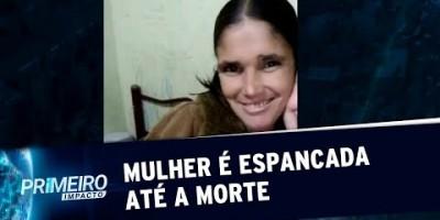 Homem é preso suspeito de espancar mulher até a morte em SP | Primeiro Impacto...