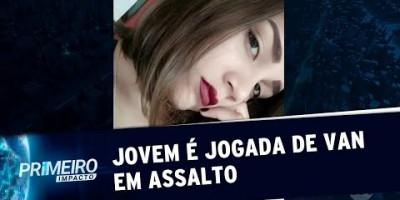 VÍDEO - Jovem morre após ser jogada de van durante assalto no Maranhão | Primeiro...